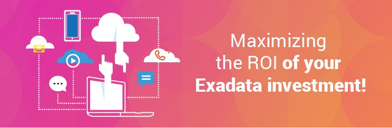 Maximizing the ROI of your Exadata investment!