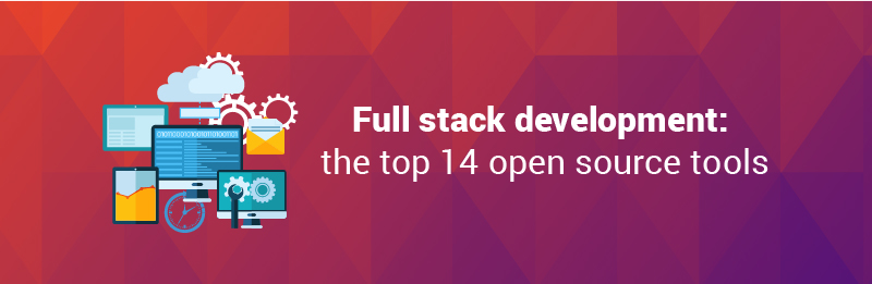 Full Stack Development the Top 14 Open Source Tools