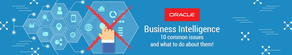 Oracle Business Intelligence: 10 common issues and what to do about them!