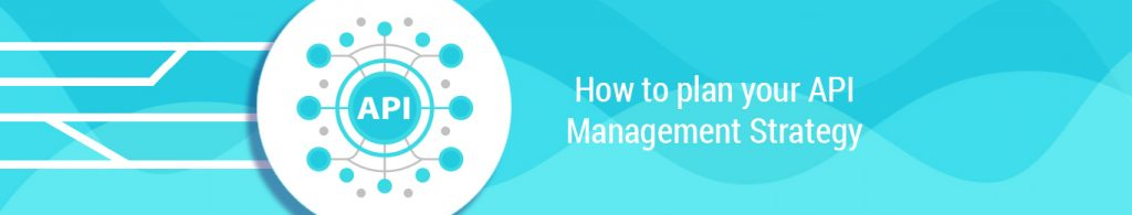 How to plan your API management strategy