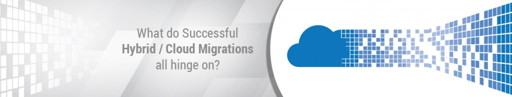 What do successful hybrid cloud migrations all hinge on?
