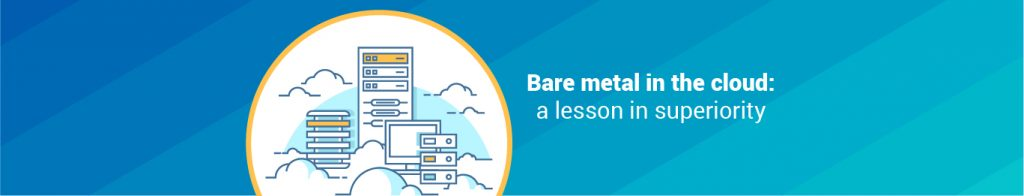 Bare metal in the cloud: a lesson in superiority