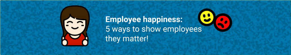 Employee happiness: 5 ways to show employees they matter!