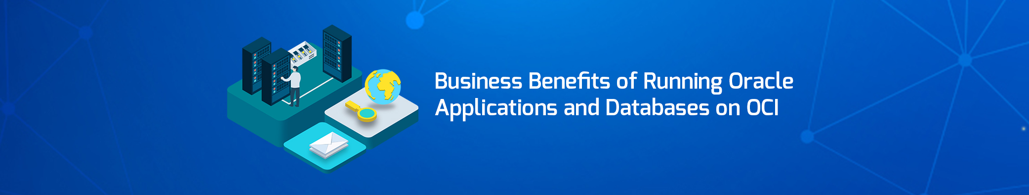 5 Business Benefits of Running Oracle Applications and Databases on OCI