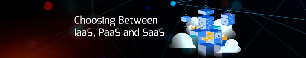 Choosing Between IaaS, PaaS, and SaaS when contemplating Cloud Migration