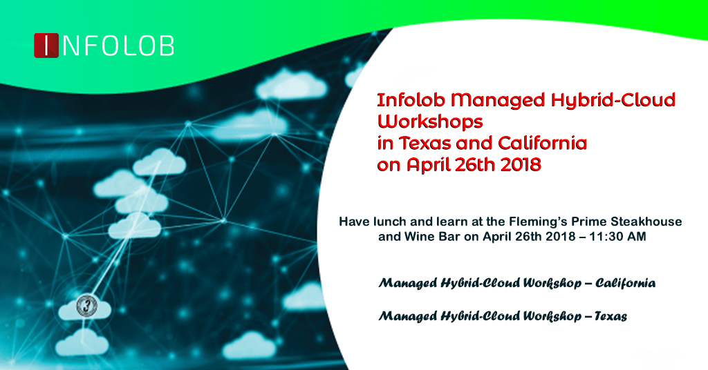 Infolob Managed Hybrid-Cloud Workshops in Texas and California on April 26th 2018