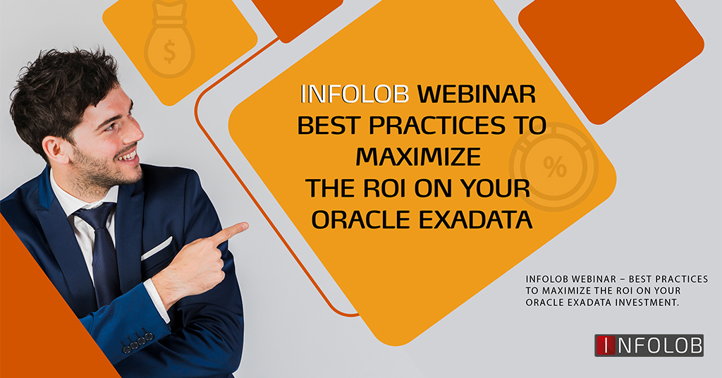 Infolob Webinar – Best practices to maximize the ROI on your Oracle Exadata