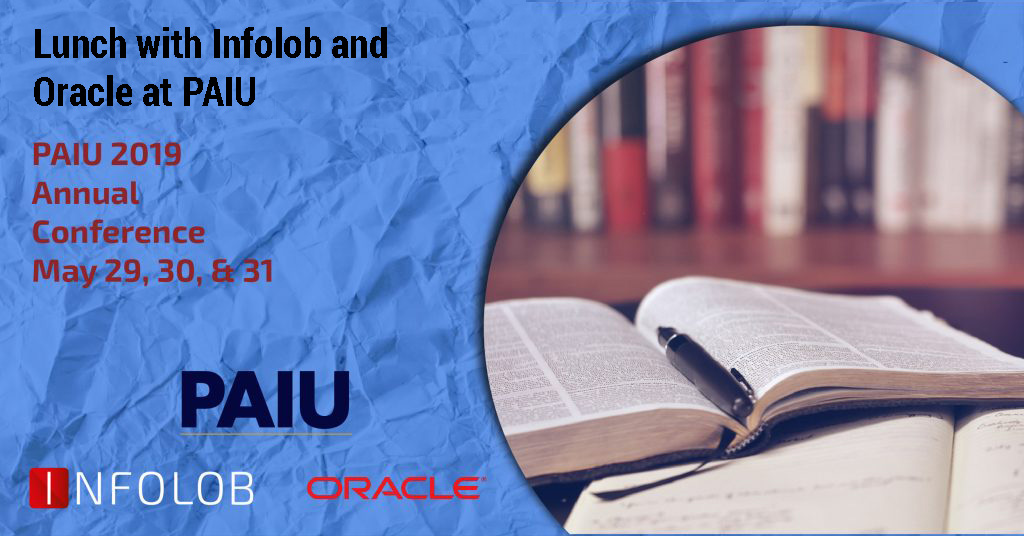 Join Infolob and Oracle at the PAIU 2019 Annual Conference on May 29, 30, & 31!