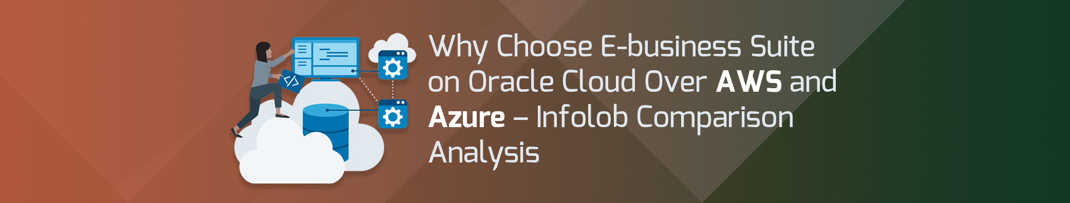 Why Choose E-business Suite on Oracle Cloud Over AWS and Azure – Infolob Comparison Analysis