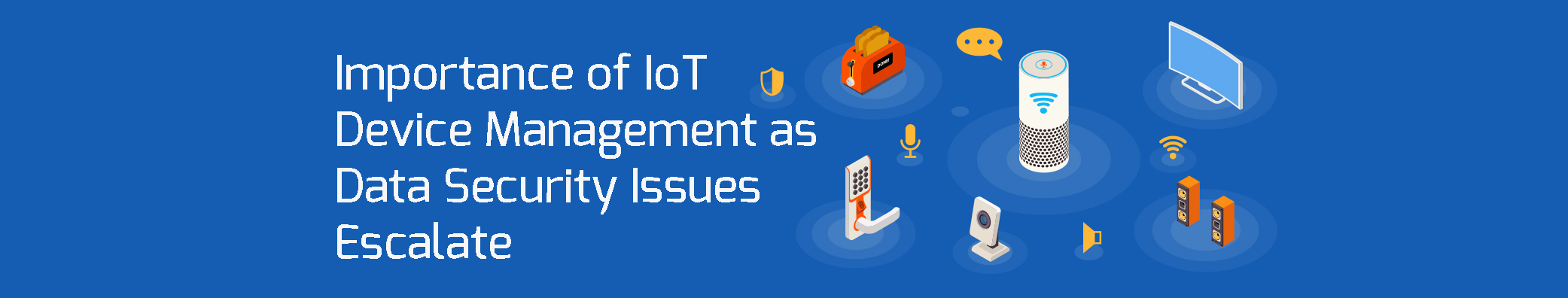 Importance of IoT Device Management as Data Security Issues Escalate
