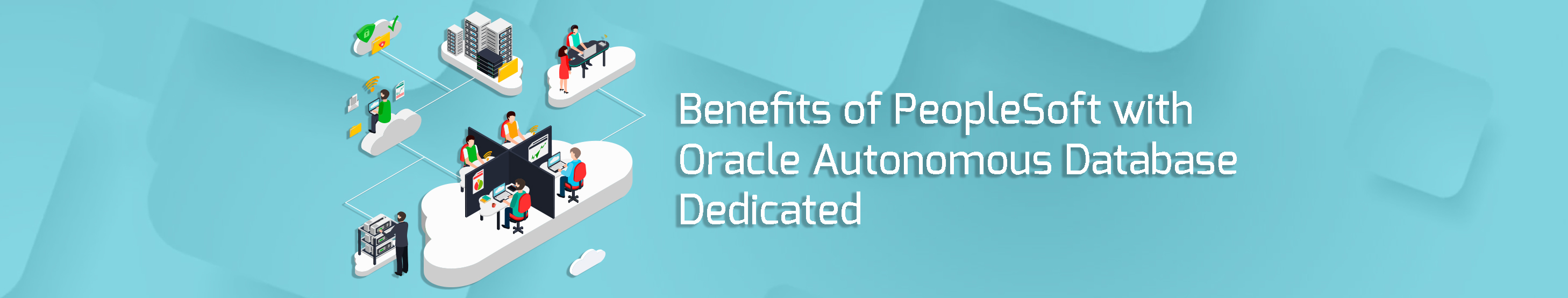 Benefits of PeopleSoft with Oracle Autonomous Database Dedicated