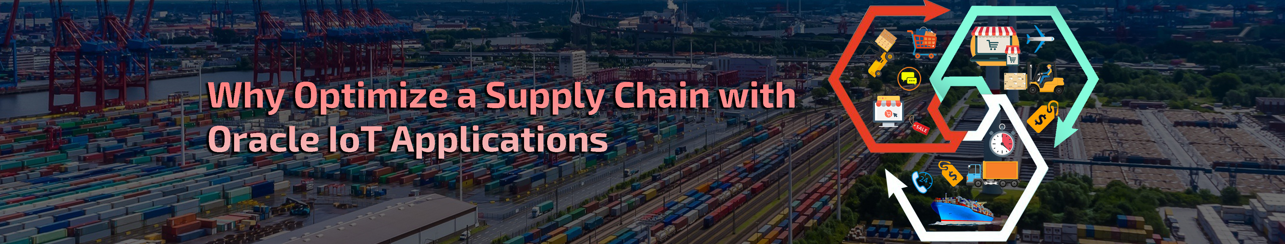 Why Optimize a Supply Chain with Oracle IoT Applications