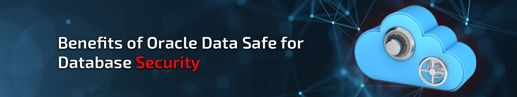 Benefits of Oracle Data Safe for Database Security